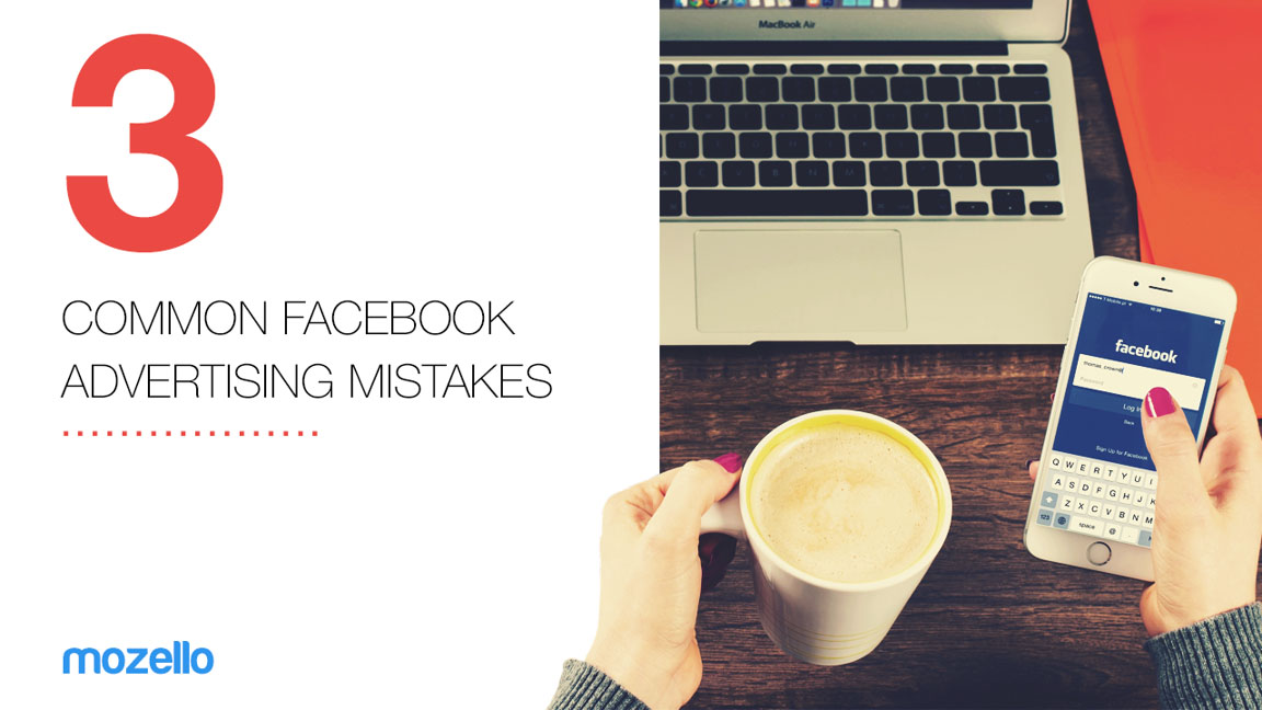 3 common Facebook advertising mistakes that you should avoid