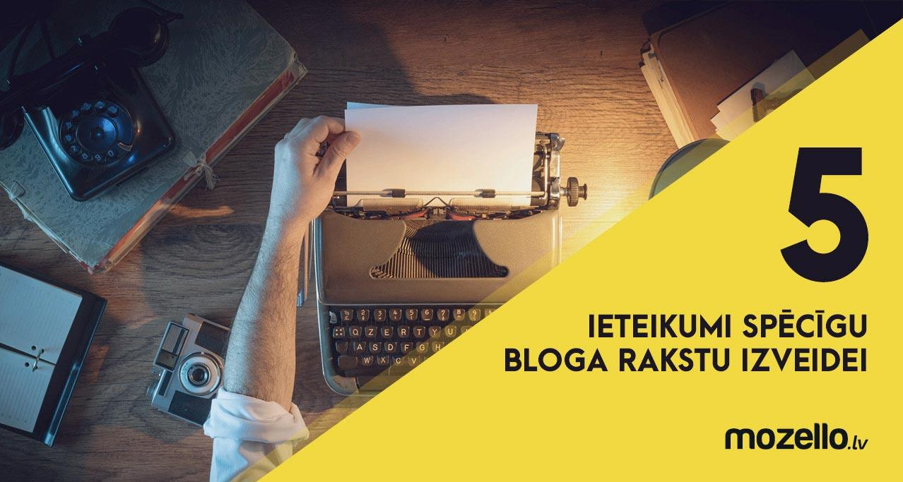 5 ieteikumi spēcīgu bloga rakstu izveidei